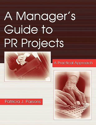 A Manager's Guide to Pr Projects By Parsons, Patricia J.
